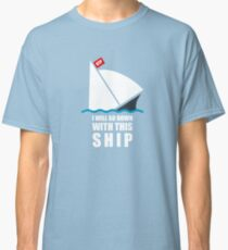 I Will Go Down With This Ship Classic T-Shirt