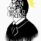The Man Who Would Be King by helio67