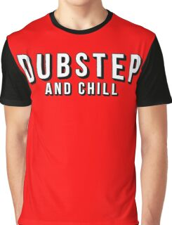 Dubstep and Chill Graphic T-Shirt