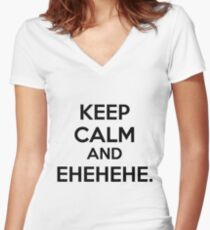 Keep Calm and Ehehehehe. Women's Fitted V-Neck T-Shirt