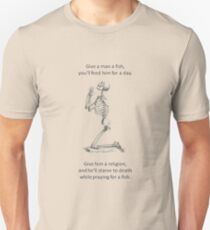 Proverb Parody - Give A Man A Fish And He Eats For A Day  Unisex T-Shirt