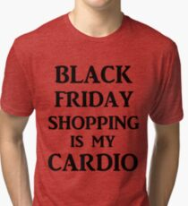 BLACK FRIDAY SHOPPING IS MY CARDIO Tri-blend T-Shirt