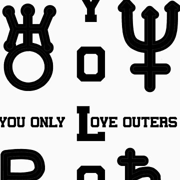 YOLO: You Only Love Outers (for Light Shirts) by claujo206