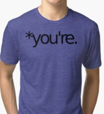 *you're. Grammar Nazi T Shirt! BLACK Tri-blend T-Shirt