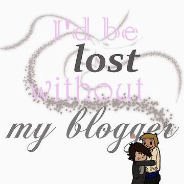 I'd be lost without my blogger by Hozza080Hazza