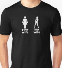 Your wife vs my wife Unisex T-Shirt