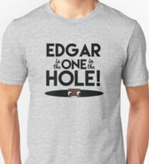 Edgar is the One in the Hole! Unisex T-Shirt