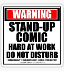 Warning Stand-up Comic Hard At Work Do Not Disturb Sticker