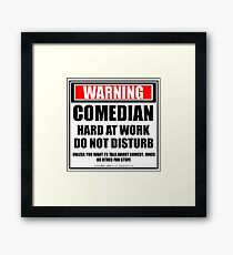 Warning Comedian Hard At Work Do Not Disturb Framed Print