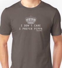 I don't care i prefer Pippa Unisex T-Shirt
