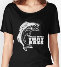I'm all about that bass - fishing t-shirt Women's Relaxed Fit T-Shirt