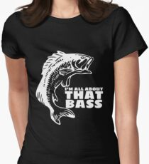 I'm all about that bass - fishing t-shirt Womens Fitted T-Shirt