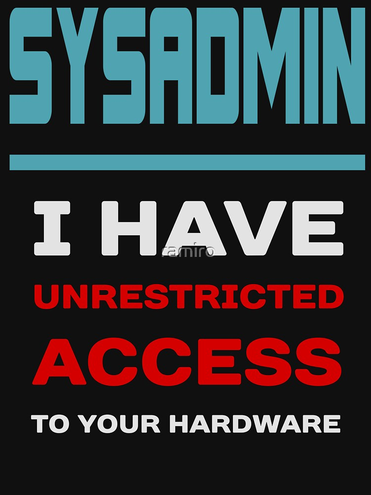 SYSADMIN I have unrestricted access to your hardware by ramiro