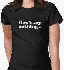 Don't say nothing Womens Fitted T-Shirt