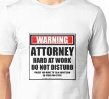 Warning Attorney Hard At Work Do Not Disturb Unisex T-Shirt
