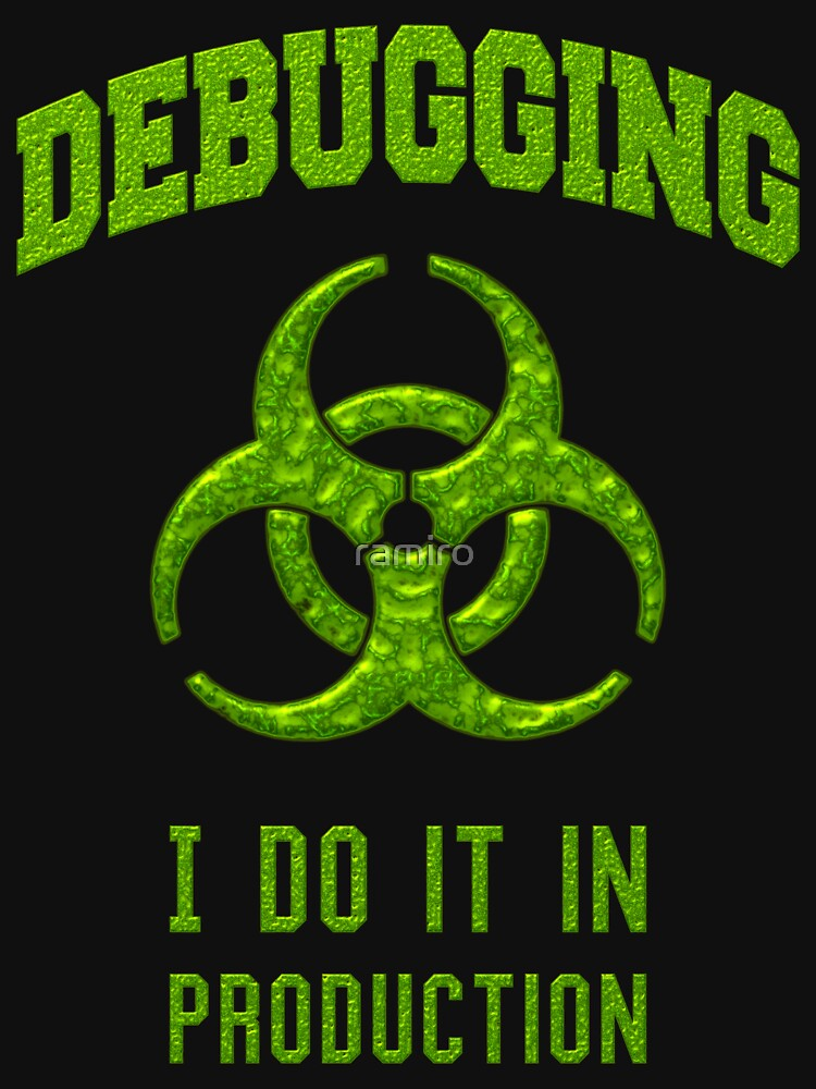 DEBUGGING I do it in production - Programmer Humor by ramiro