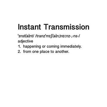 Instant Transmission Definition by bigpepperdog
