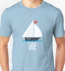 I Have a Ship for That Unisex T-Shirt