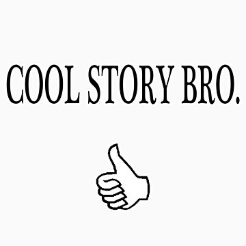 Cool Story Bro. by elliot81
