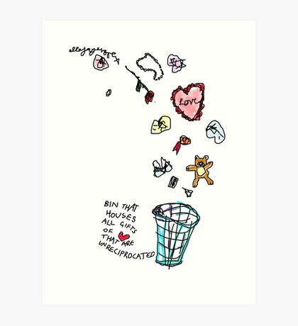 'This Bin houses All Gifts of Love that are Unreciprocated' Art Print