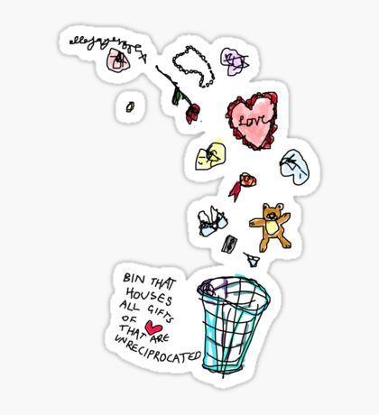 'This Bin houses All Gifts of Love that are Unreciprocated' Sticker