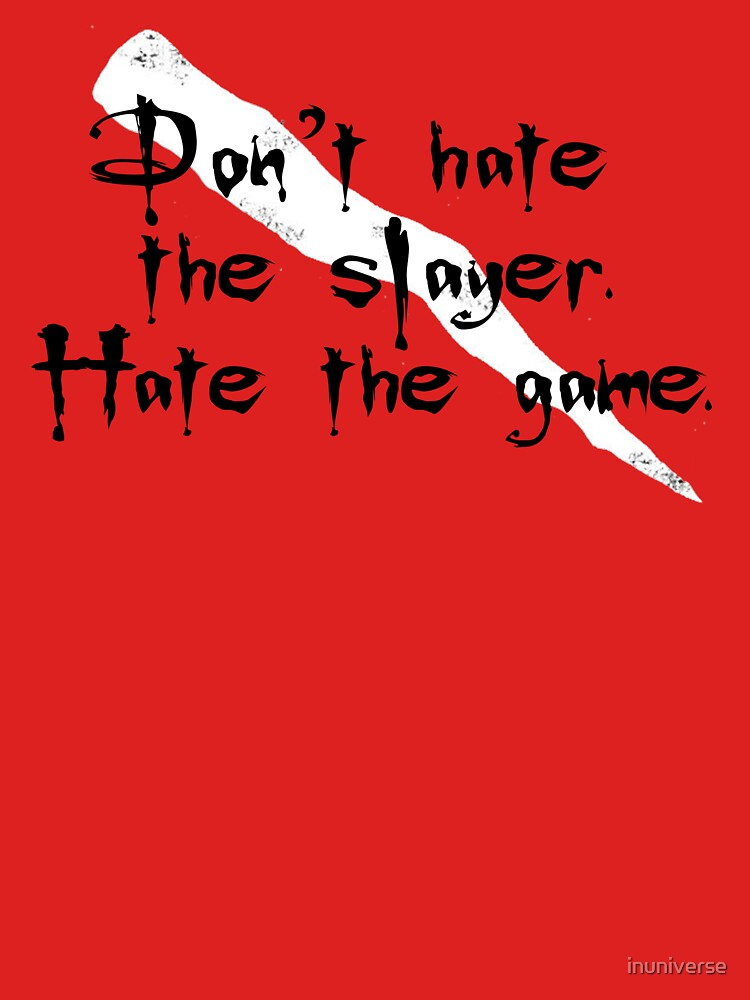 Don't Hate the Slayer by inuniverse