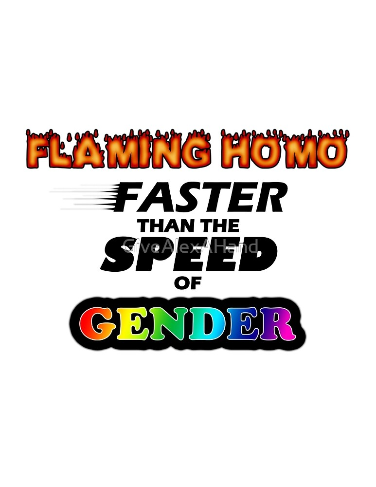 Flaming Homo Faster than the Speed of Gender by GiveAlexAHand