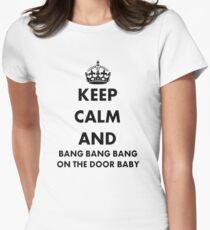Keep Calm and Bang Bang Bang on the Door Baby Womens Fitted T-Shirt