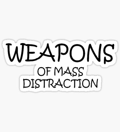 Weapons of Mass Distraction Sticker