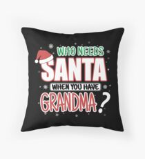 WHO NEEDS SANTA WHEN YOU HAVE GRANDMA Throw Pillow