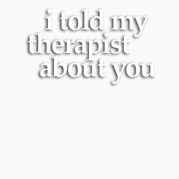 i told my therapist... by strat1963