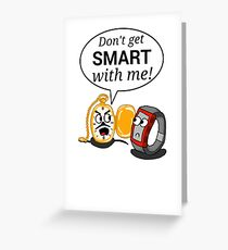 Don't Get Smart With Me! Greeting Card