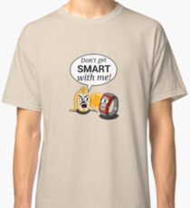 Don't Get Smart With Me! Classic T-Shirt