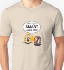 Don't Get Smart With Me! Unisex T-Shirt