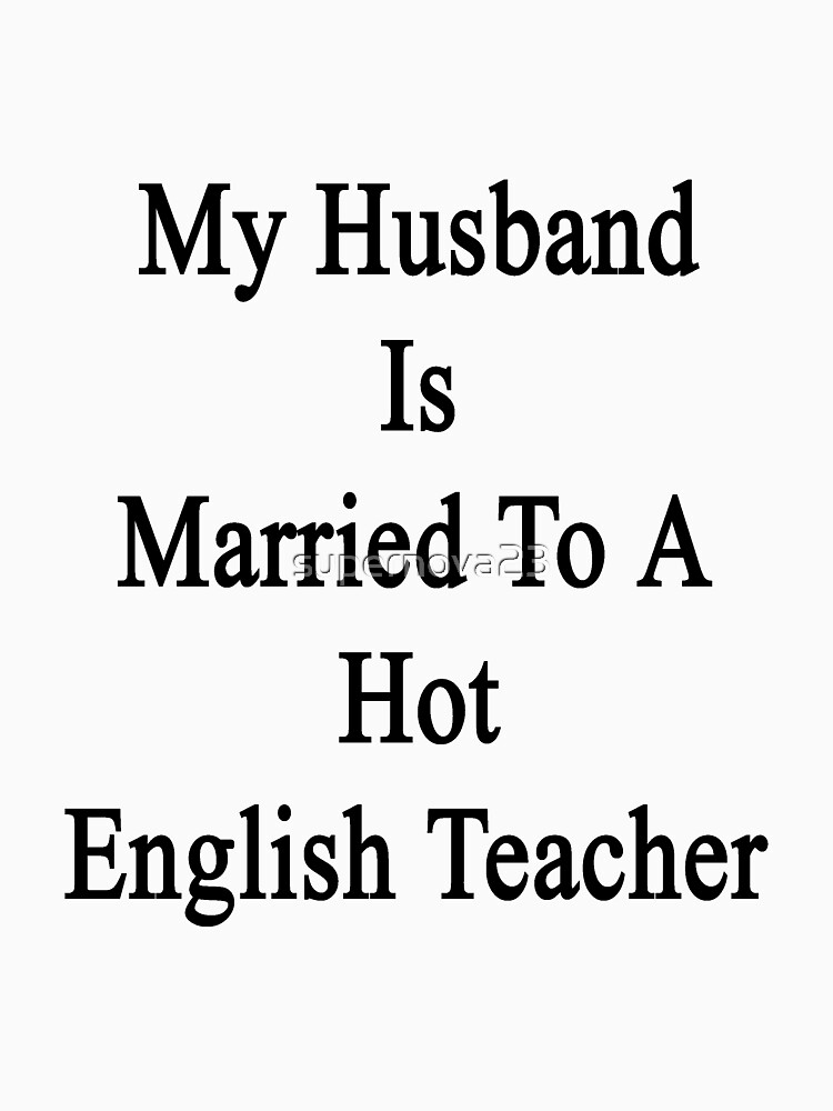 My Husband Is Married To A Hot English Teacher by supernova23