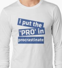 I Put the 'Pro' in Procrastinate Long Sleeve T-Shirt