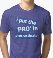 I Put the 'Pro' in Procrastinate Tri-blend T-Shirt