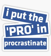I Put the 'Pro' in Procrastinate Sticker
