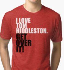 I love Tom Hiddleston. Get over it! Tri-blend T-Shirt