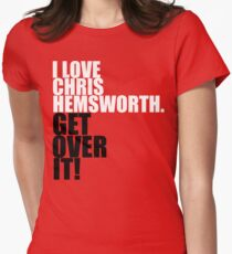 I love Chris Hemsworth. Get over it! Women's Fitted T-Shirt