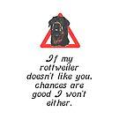 If My Rottweiler Does Not Like You Chances Are I Won't Either by taiche