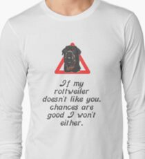If My Rottweiler Does Not Like You Chances Are I Won't Either Long Sleeve T-Shirt