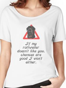If My Rottweiler Does Not Like You Chances Are I Won't Either Women's Relaxed Fit T-Shirt