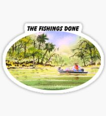 The Fishing Is Done  Sticker