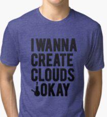 I wanna create clouds. Tri-blend T-Shirt