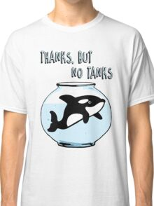 Thanks But No Tanks - Orcas Classic T-Shirt