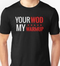 Your WOD is My Warmup Unisex T-Shirt