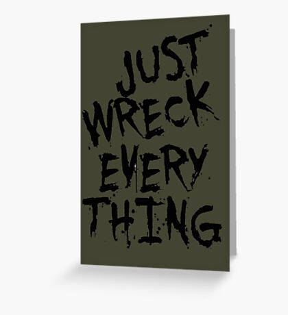 Just Wreck Every Thing Greeting Card