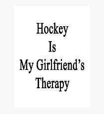 Hockey Is My Girlfriend's Therapy Photographic Print