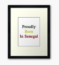Proudly Born In Senegal Framed Print